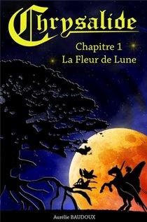Chrysalide T.1 ; La Fleur De Lune
