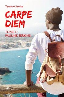 Carpe Diem T.1 ; Pauline Serkins