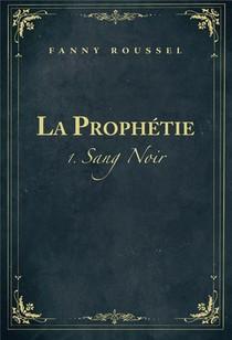 La Prophetie T.1 ; Sang Noir
