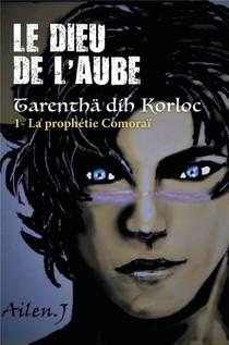 Le Dieu De L'aube, Tarentha Dih Korloc T.1 ; La Prophetie Comorai