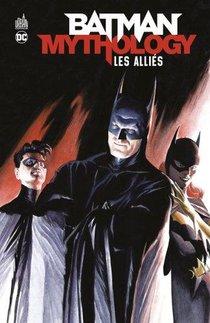 Batman Mythology ; Amis & Allies