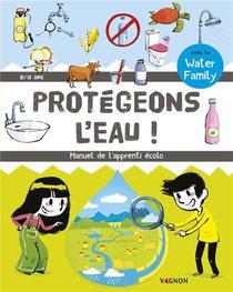 Protegeons L'eau ! Manuel De L'apprenti Ecolo