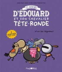 Les Aventures D'edouard Et Son Chevalier Tete-ronde T.2 ; Vive Les Legumes !
