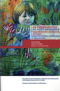 Las Posmemorias / Les Post-memoires ; Perspectivas Latinoamericanas Y Europeas / Perspectives Latino-americaines Et Europeennes