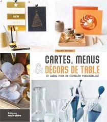 Cartes, Menus & Decors De Table ; 40 Idees Pour Un Courrier Personnalise