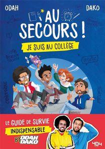 Au Secours ! Je Suis Au College : Le Guide De Survie Indispensable By Odah Et Dako