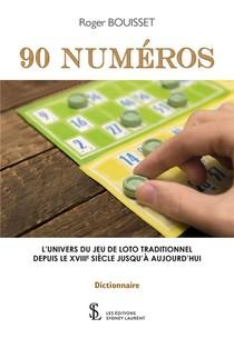 90 Numeros ; L'univers Du Jeu De Loto Traditionnel Depuis Le Xviiieme Siecle Jusqu'a Aujourd Hui