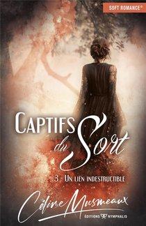 Captifs Du Sort T.3 ; Un Lien Indestructible