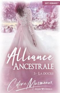 Alliance Ancestrale T.3 ; La Docile