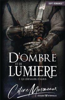 D'ombre Et De Lumiere T.2 ; Le Chevalier D'agris
