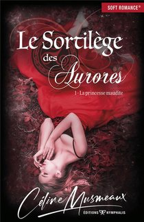 Le Sortilege Des Aurores T.1 ; La Princesse Maudite