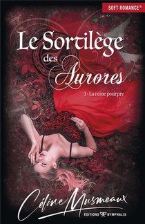Le Sortilege Des Aurores T.3 ; La Reine Pourpre