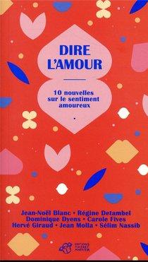 Dire L'amour ; 10 Nouvelles Sur Le Sentiment Amoureux