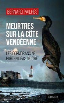 Meurtres Sur La Cote Vendeenne ; Les Cormorans Ne Portent Pas De Cire