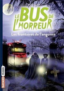 Le Bus De L'horreur T.3 ; Les Frontieres De L'angoisse