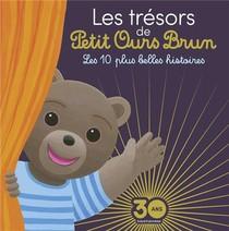 Les Tresors De Petit Ours Brun ; Les 10 Plus Belles Histoires