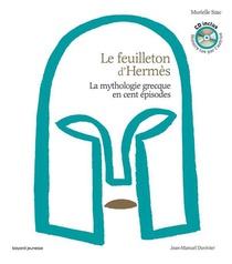 La Mythologie Grecque En Cent Episodes ; Le Feuilleton D'hermes