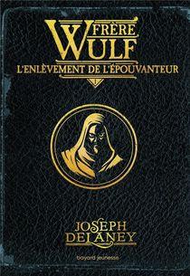 Frere Wulf T.1 ; L'enlevement De L'epouvanteur