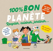 100 % Bon Pour La Planete : Recycler, Cuisiner, Jardiner