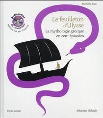 La Mythologie Grecque En Cent Episodes ; Le Feuilleton D'ulysse