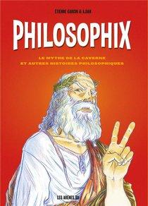 Philosophix : Le Mythe De La Caverne Et Autres Histoires Philosophiques