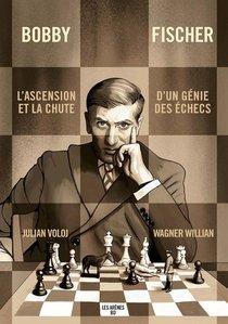 Bobby Fischer : Ascension Et Chute D'un Genie Des Echecs