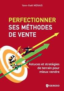 Perfectionner Ses Methodes De Vente : Astuces Et Strategies De Terrain Pour Mieux Vendre