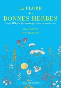 La Flore Des Bonnes Herbes ; Plus De 730 Plantes Sauvages De Nos Jardins Illustrees