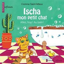 Ischa Mon Petit Chat ; Allez, Hop ! Au Bain !