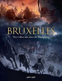 Bruxelles T.1 ; Des Celtes Aux Ducs De Bourgogne
