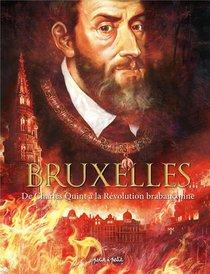 Bruxelles T.2 ; De Charles Quint A La Revolution Brabanconne