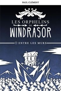 Les Orphelins De Windrasor T.1 ; Entre Les Murs