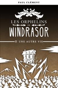 Les Orphelins De Windrasor - T08 - Une Autre Vie