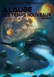 A L'aube Des Temps Nouveaux T.3 ; Bouquedor