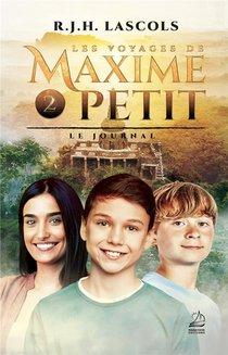 Les Voyages De Maxime Petit T.2 ; Le Journal