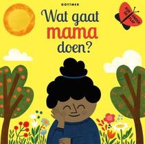 Wat gaat mama doen?