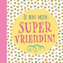 Je bent mijn supervriendin!