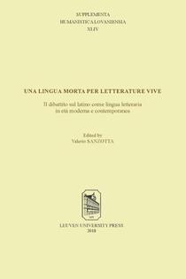 Una lingua morta per letterature vive: il dibattito sul latino come lingua letteraria in età moderna e contemporanea