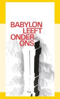 Babylon leeft onder ons