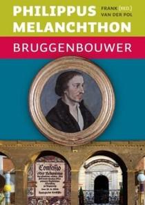 Philippus Melanchthon Bruggenbouwer