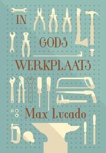 In Gods werkplaats