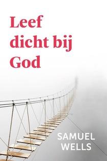 Leef dicht bij God