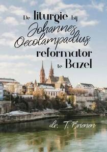De liturgie bij Johannes Oecolampadius, reformator te Bazel