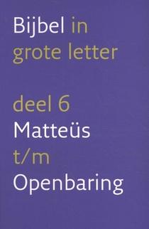 Bijbel in grote letter 6 Matteüs t/m Openbaring