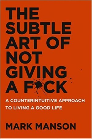 The Subtle Art of Not Giving a Fuck