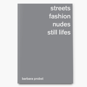 Barbara Probst. Streets, Fashion, Nudes, Still Lifes