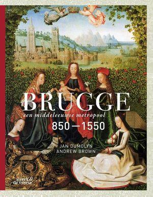 Brugge, een middeleeuwse metropool 850-1550