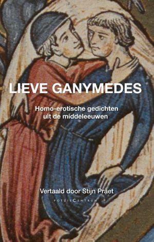 Lieve Ganymedes. Homo-erotische gedichten uit de middeleeuwen