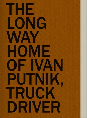 The Long Way Home of Ivan Putnik, Truck Driver