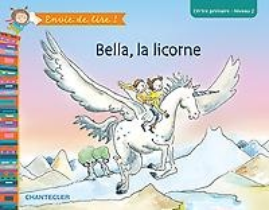Envie de lire ! Bella, la licorne (CP/1re primaire - Niveau 2)
